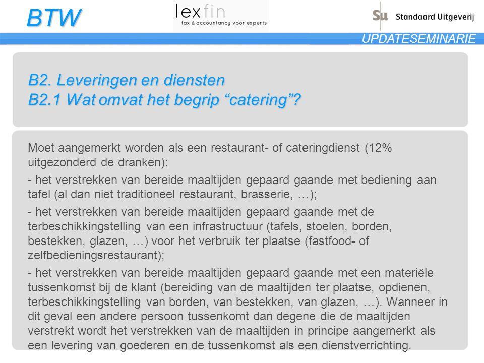 """BTW UPDATESEMINARIE B2. Leveringen en diensten B2.1 Wat omvat het begrip """"catering""""? Moet aangemerkt worden als een restaurant- of cateringdienst (12%"""