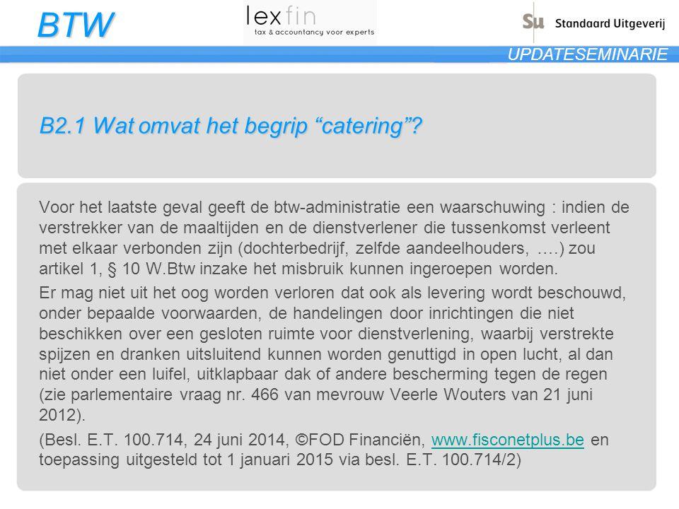 """BTW UPDATESEMINARIE B2.1 Wat omvat het begrip """"catering""""? Voor het laatste geval geeft de btw-administratie een waarschuwing : indien de verstrekker v"""
