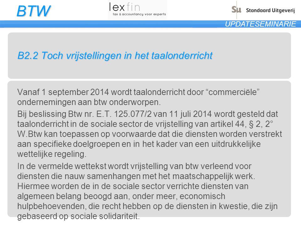 """BTW UPDATESEMINARIE B2.2 Toch vrijstellingen in het taalonderricht Vanaf 1 september 2014 wordt taalonderricht door """"commerciële"""" ondernemingen aan bt"""