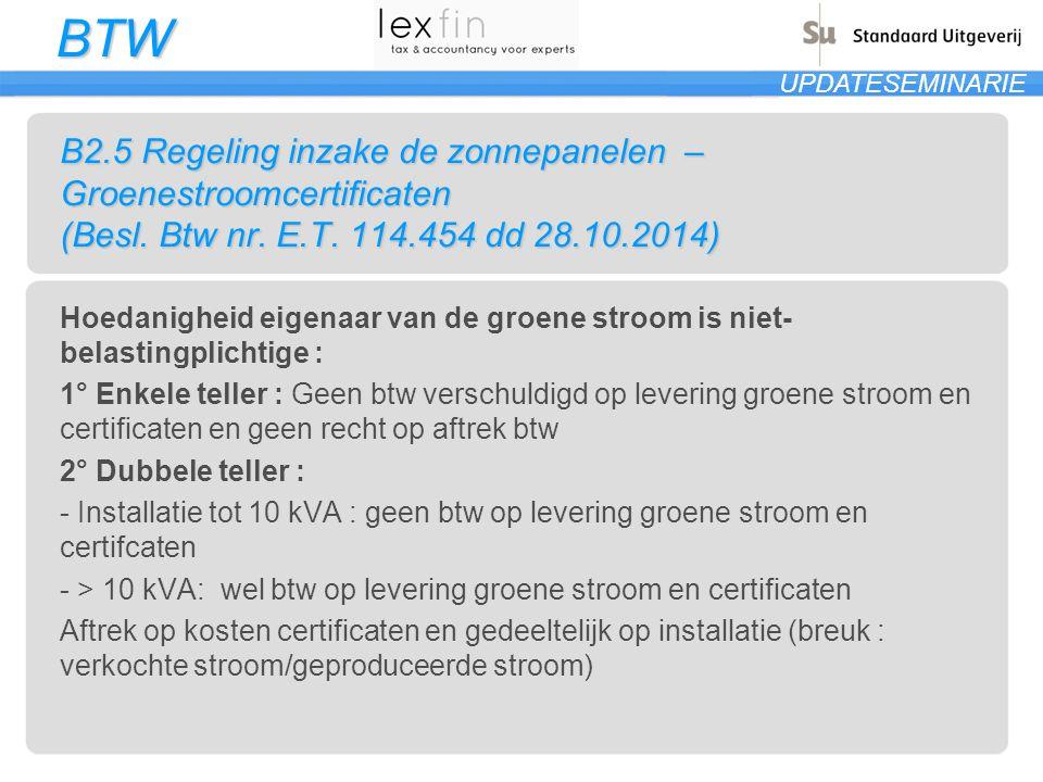 BTW UPDATESEMINARIE B2.5 Regeling inzake de zonnepanelen – Groenestroomcertificaten (Besl. Btw nr. E.T. 114.454 dd 28.10.2014) Hoedanigheid eigenaar v