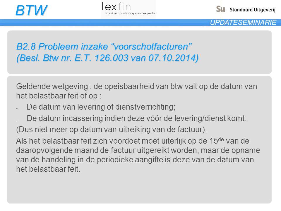 """BTW UPDATESEMINARIE B2.8 Probleem inzake """"voorschotfacturen"""" (Besl. Btw nr. E.T. 126.003 van 07.10.2014) Geldende wetgeving : de opeisbaarheid van btw"""