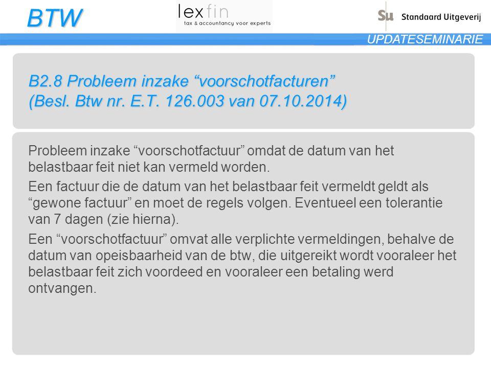 "BTW UPDATESEMINARIE B2.8 Probleem inzake ""voorschotfacturen"" (Besl. Btw nr. E.T. 126.003 van 07.10.2014) Probleem inzake ""voorschotfactuur"" omdat de d"
