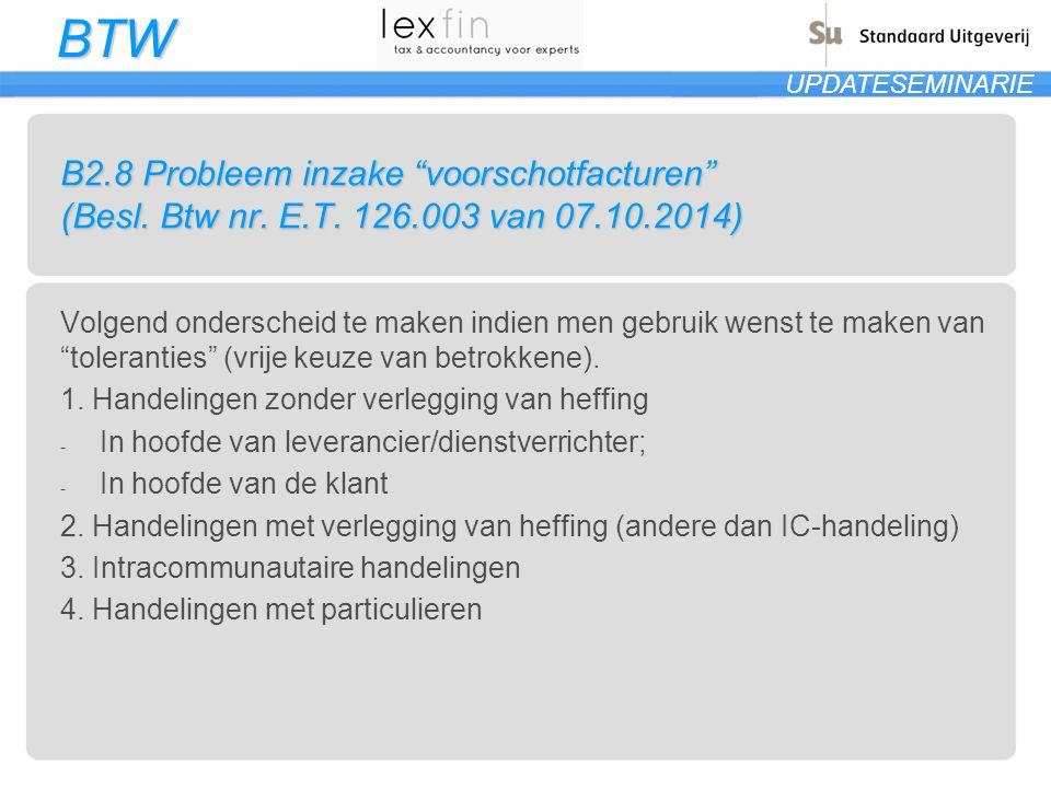 """BTW UPDATESEMINARIE B2.8 Probleem inzake """"voorschotfacturen"""" (Besl. Btw nr. E.T. 126.003 van 07.10.2014) Volgend onderscheid te maken indien men gebru"""