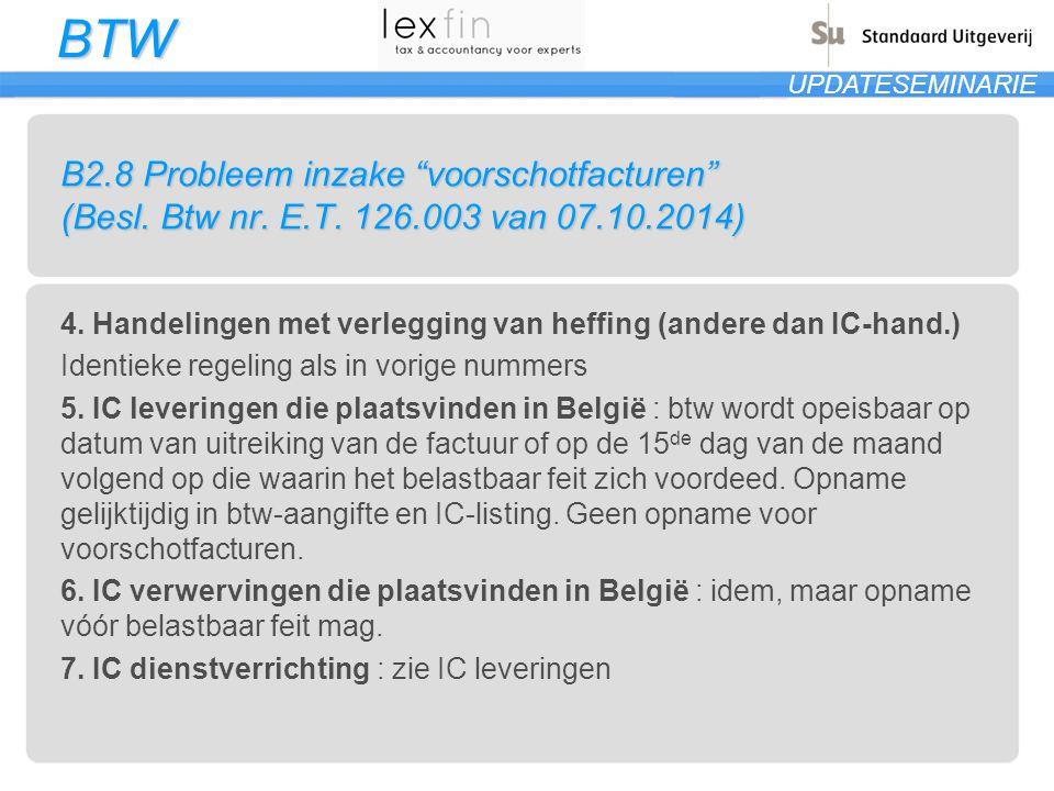 """BTW UPDATESEMINARIE B2.8 Probleem inzake """"voorschotfacturen"""" (Besl. Btw nr. E.T. 126.003 van 07.10.2014) 4. Handelingen met verlegging van heffing (an"""