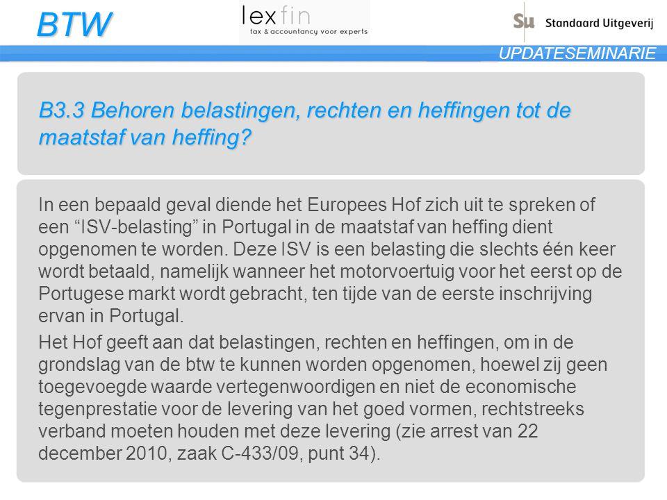 BTW UPDATESEMINARIE B3.3 Behoren belastingen, rechten en heffingen tot de maatstaf van heffing? In een bepaald geval diende het Europees Hof zich uit