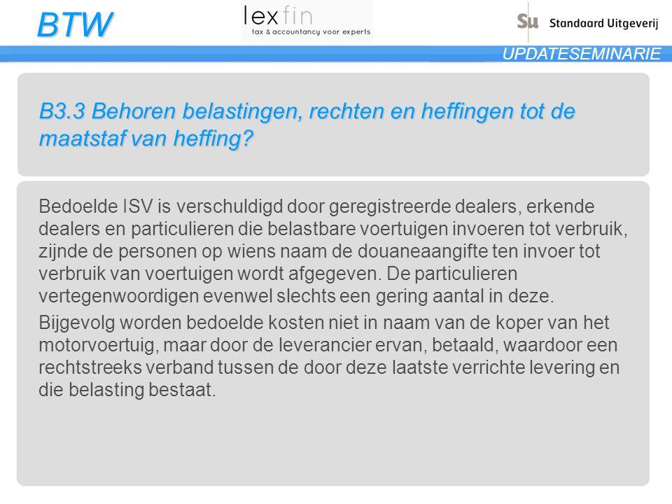 BTW UPDATESEMINARIE B3.3 Behoren belastingen, rechten en heffingen tot de maatstaf van heffing? Bedoelde ISV is verschuldigd door geregistreerde deale
