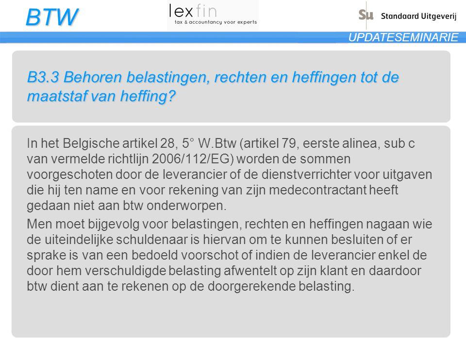 BTW UPDATESEMINARIE B3.3 Behoren belastingen, rechten en heffingen tot de maatstaf van heffing? In het Belgische artikel 28, 5° W.Btw (artikel 79, eer