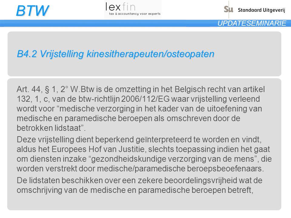 BTW UPDATESEMINARIE B4.2 Vrijstelling kinesitherapeuten/osteopaten Art. 44, § 1, 2° W.Btw is de omzetting in het Belgisch recht van artikel 132, 1, c,