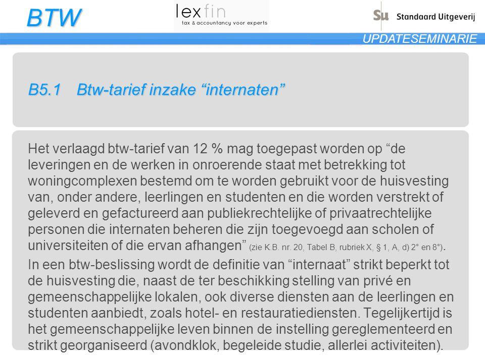 """BTW B5.1Btw-tarief inzake """"internaten"""" Het verlaagd btw-tarief van 12 % mag toegepast worden op """"de leveringen en de werken in onroerende staat met be"""