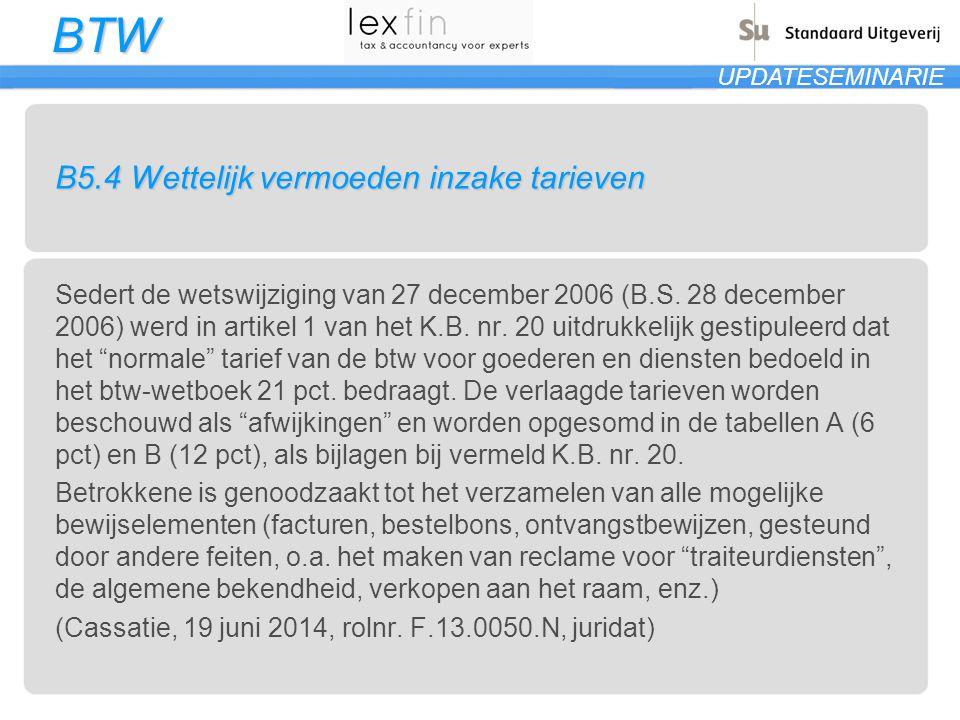 BTW UPDATESEMINARIE B5.4 Wettelijk vermoeden inzake tarieven Sedert de wetswijziging van 27 december 2006 (B.S. 28 december 2006) werd in artikel 1 va