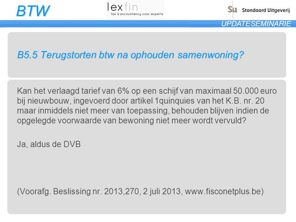 BTW UPDATESEMINARIE B5.5 Terugstorten btw na ophouden samenwoning? Kan het verlaagd tarief van 6% op een schijf van maximaal 50.000 euro bij nieuwbouw