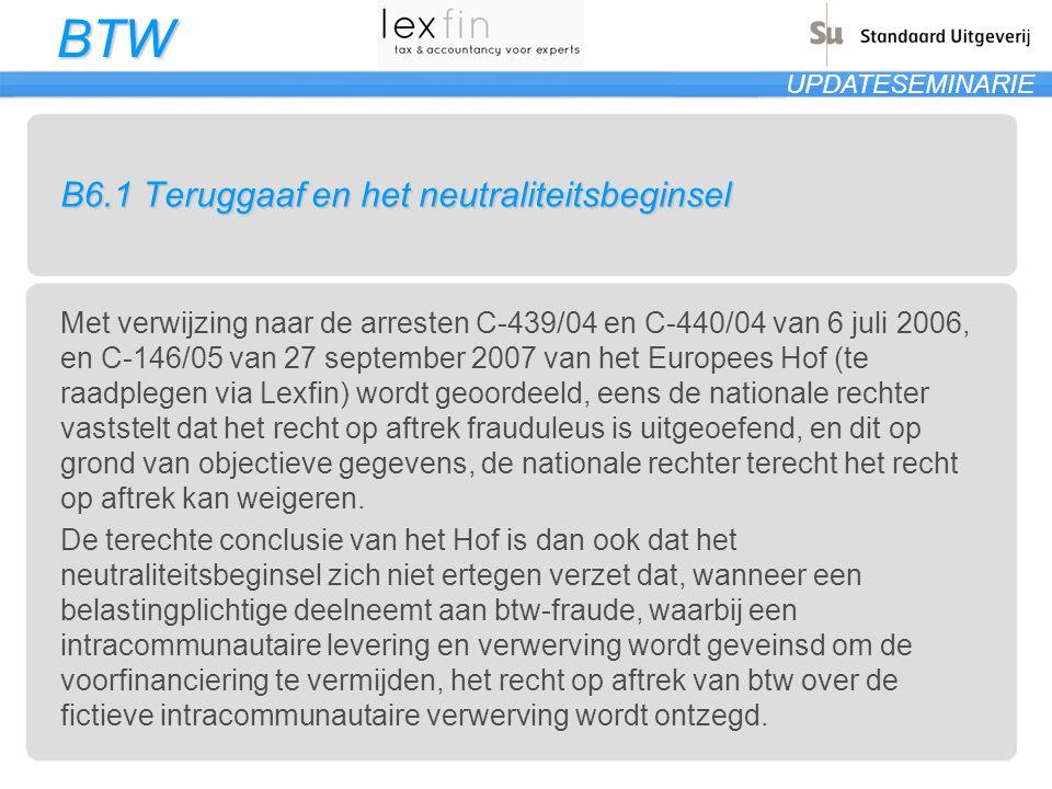BTW UPDATESEMINARIE B6.1 Teruggaaf en het neutraliteitsbeginsel Met verwijzing naar de arresten C-439/04 en C-440/04 van 6 juli 2006, en C-146/05 van