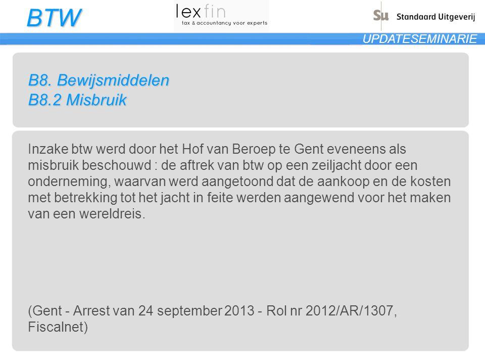 BTW UPDATESEMINARIE B8. Bewijsmiddelen B8.2 Misbruik Inzake btw werd door het Hof van Beroep te Gent eveneens als misbruik beschouwd : de aftrek van b