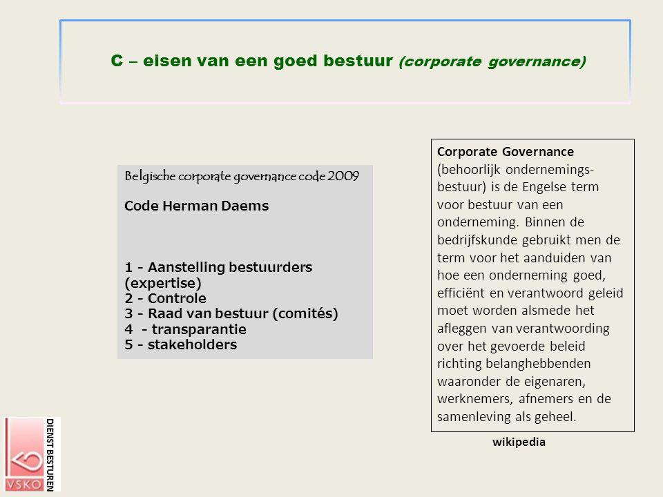 C – eisen van een goed bestuur (corporate governance) Corporate Governance (behoorlijk ondernemings- bestuur) is de Engelse term voor bestuur van een