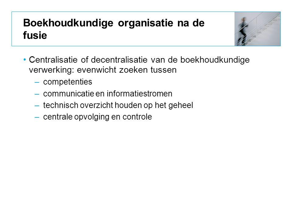 Boekhoudkundige organisatie na de fusie Centralisatie of decentralisatie van de boekhoudkundige verwerking: evenwicht zoeken tussen –competenties –com