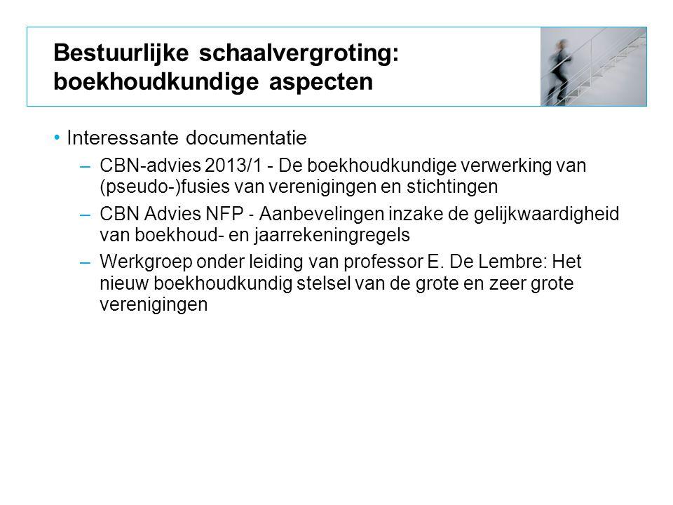 Bestuurlijke schaalvergroting: boekhoudkundige aspecten Interessante documentatie –CBN-advies 2013/1 - De boekhoudkundige verwerking van (pseudo-)fusi