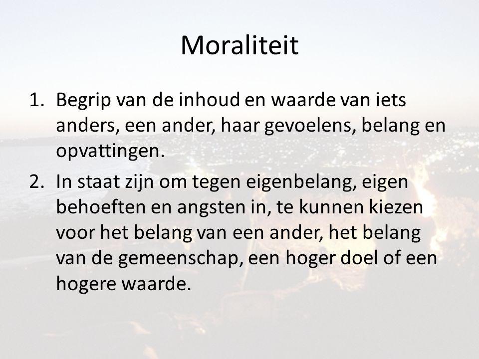 Moraliteit 1.Begrip van de inhoud en waarde van iets anders, een ander, haar gevoelens, belang en opvattingen.