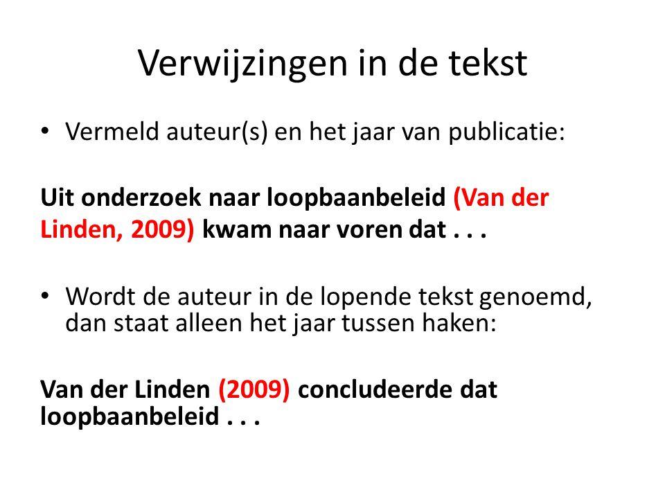 Literatuurlijst Alle bronnen waarnaar in de tekst is verwezen komen terug in een literatuurlijst die aan het eind van de tekst wordt opgenomen.