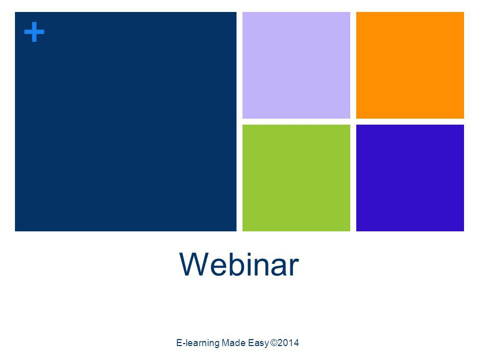 + Webinar E-learning Made Easy ©2014