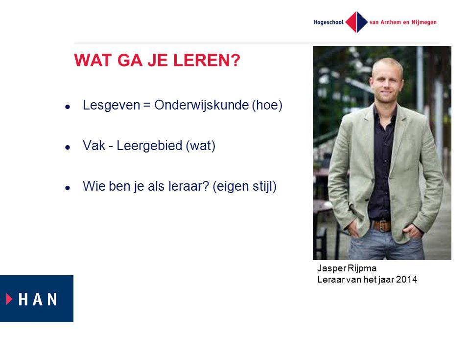 WAT GA JE LEREN? Lesgeven = Onderwijskunde (hoe) Vak - Leergebied (wat) Wie ben je als leraar? (eigen stijl) Jasper Rijpma Leraar van het jaar 2014