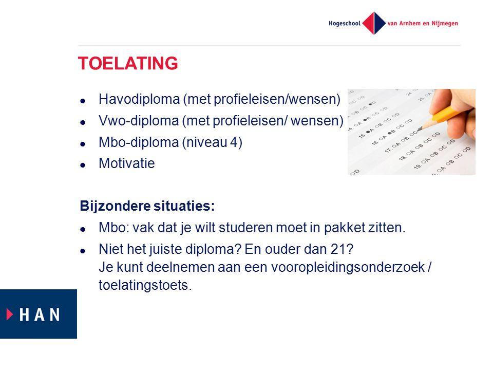 TOELATING Havodiploma (met profieleisen/wensen) Vwo-diploma (met profieleisen/ wensen) Mbo-diploma (niveau 4) Motivatie Bijzondere situaties: Mbo: vak