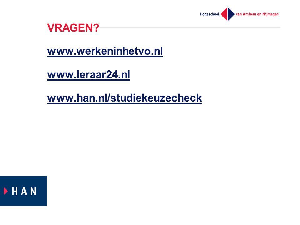 VRAGEN? www.werkeninhetvo.nl www.leraar24.nl www.han.nl/studiekeuzecheck www.werkeninhetvo.nl www.leraar24.nl www.han.nl/studiekeuzecheck