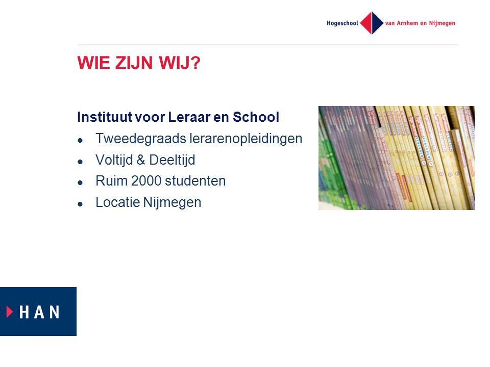 WIE ZIJN WIJ? Instituut voor Leraar en School Tweedegraads lerarenopleidingen Voltijd & Deeltijd Ruim 2000 studenten Locatie Nijmegen