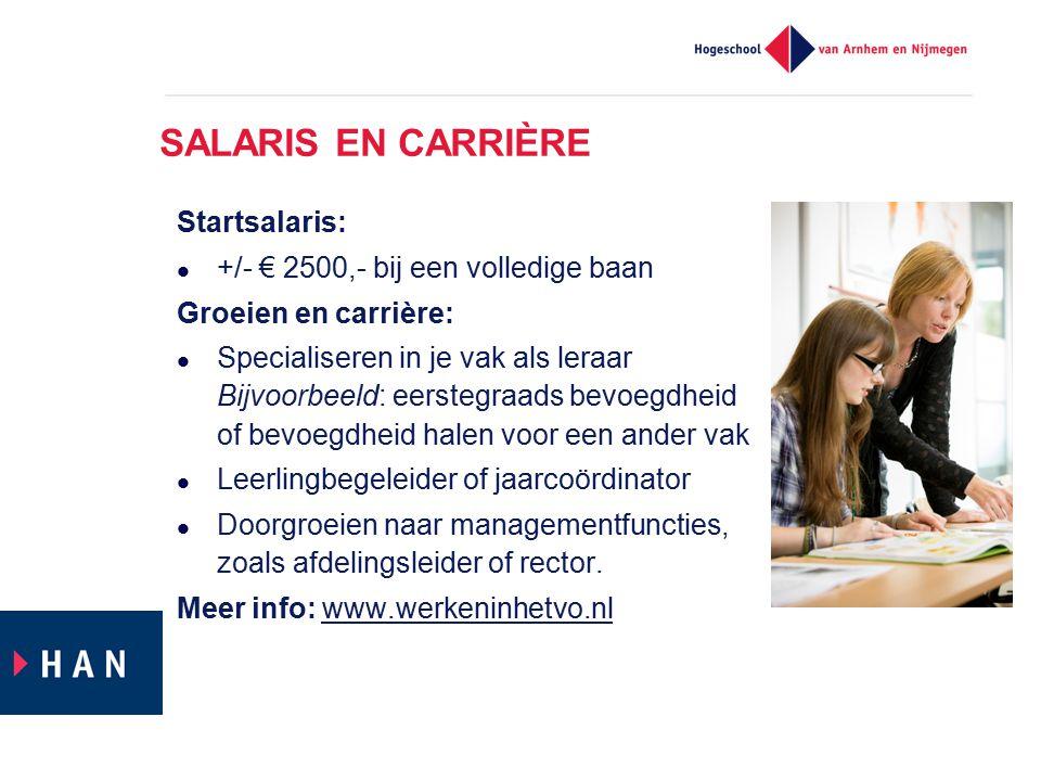 SALARIS EN CARRIÈRE Startsalaris: +/- € 2500,- bij een volledige baan Groeien en carrière: Specialiseren in je vak als leraar Bijvoorbeeld: eerstegraa