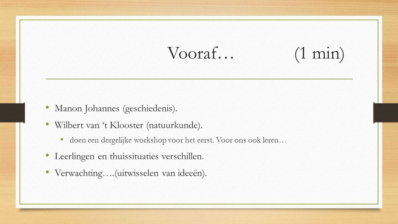 Vooraf… (1 min) Manon Johannes (geschiedenis). Wilbert van 't Klooster (natuurkunde). doen een dergelijke workshop voor het eerst. Voor ons ook leren…