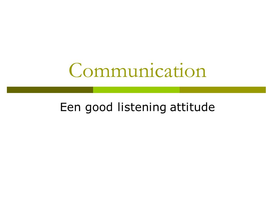 Communication Een good listening attitude