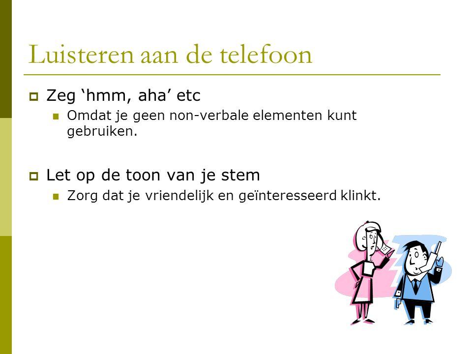 Luisteren aan de telefoon  Zeg 'hmm, aha' etc Omdat je geen non-verbale elementen kunt gebruiken.