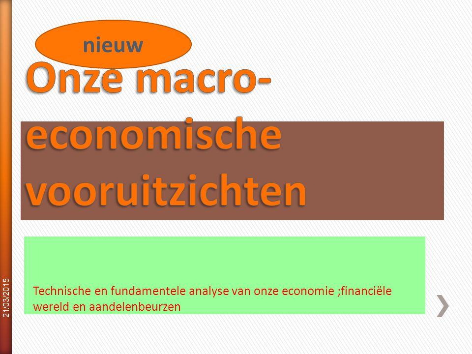 Technische en fundamentele analyse van onze economie ;financiële wereld en aandelenbeurzen 21/03/2015 5 nieuw
