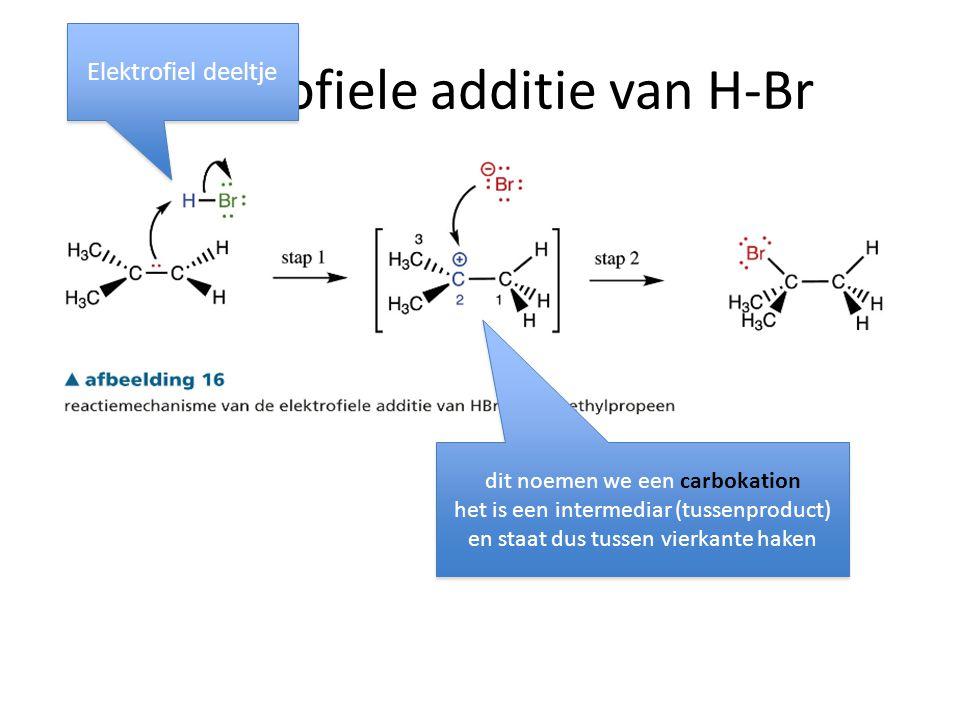 elektrofiele additie van H-Br Elektrofiel deeltje dit noemen we een carbokation het is een intermediar (tussenproduct) en staat dus tussen vierkante h