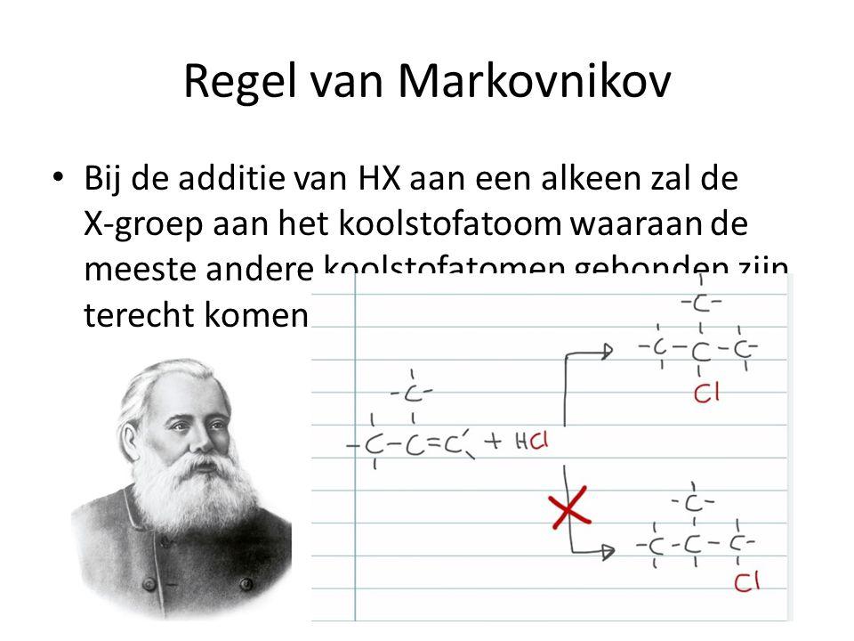 Vladimir Vassilyevich Markovnikov (1833-1904) Regel van Markovnikov Bij de additie van HX aan een alkeen zal de X-groep aan het koolstofatoom waaraan