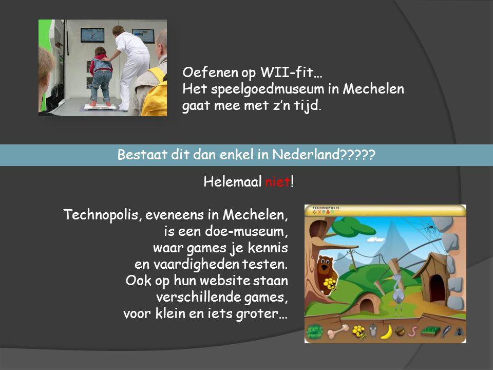Bestaat dit dan enkel in Nederland????? Helemaal niet! Oefenen op WII-fit… Het speelgoedmuseum in Mechelen gaat mee met z'n tijd. Technopolis, eveneen