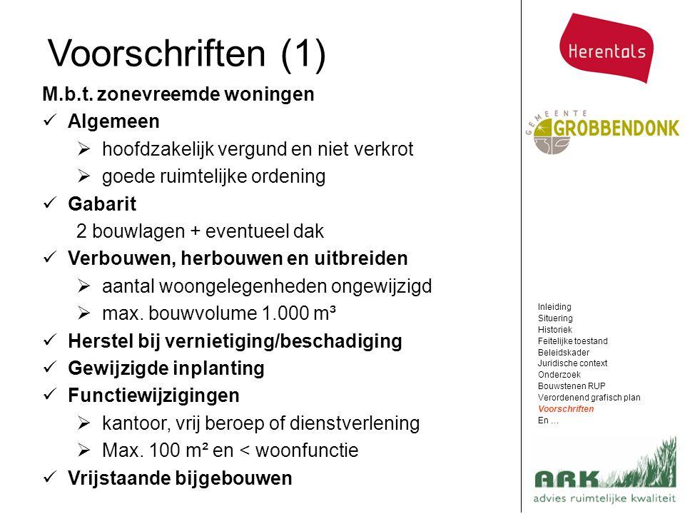 Voorschriften (1) M.b.t. zonevreemde woningen Algemeen  hoofdzakelijk vergund en niet verkrot  goede ruimtelijke ordening Gabarit 2 bouwlagen + even