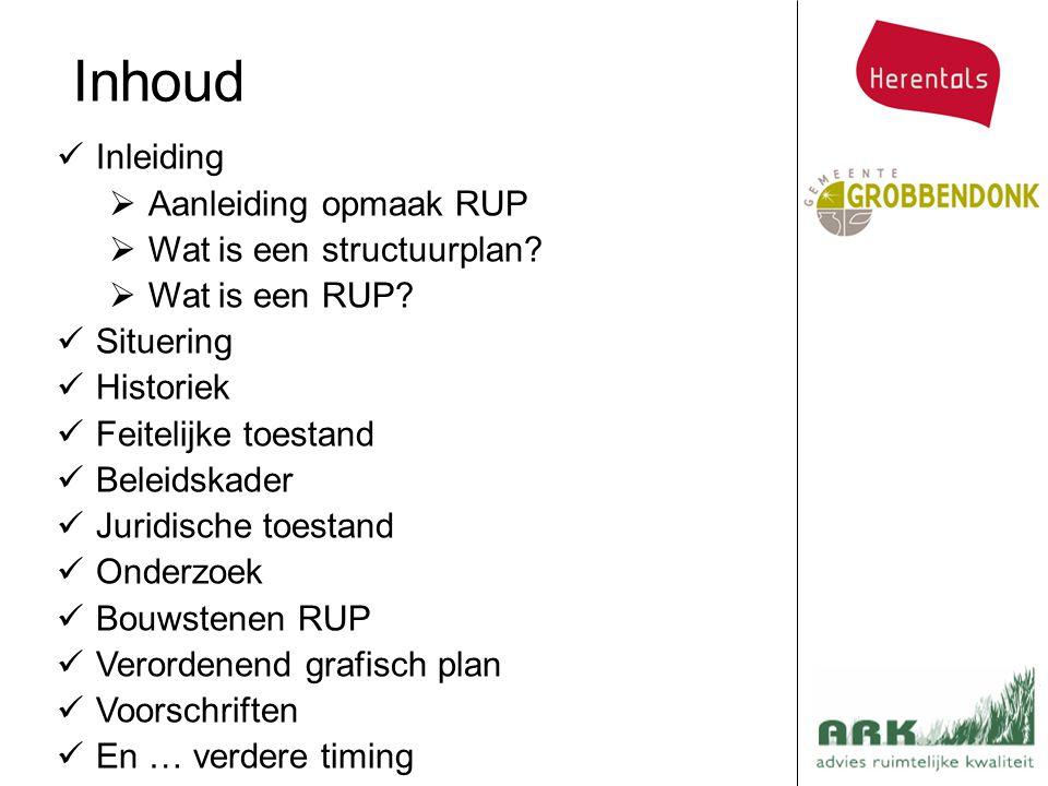 Inhoud Inleiding  Aanleiding opmaak RUP  Wat is een structuurplan?  Wat is een RUP? Situering Historiek Feitelijke toestand Beleidskader Juridische