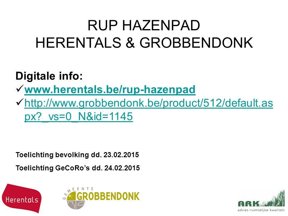 RUP HAZENPAD HERENTALS & GROBBENDONK Toelichting bevolking dd. 23.02.2015 Toelichting GeCoRo's dd. 24.02.2015 Digitale info: www.herentals.be/rup-haze