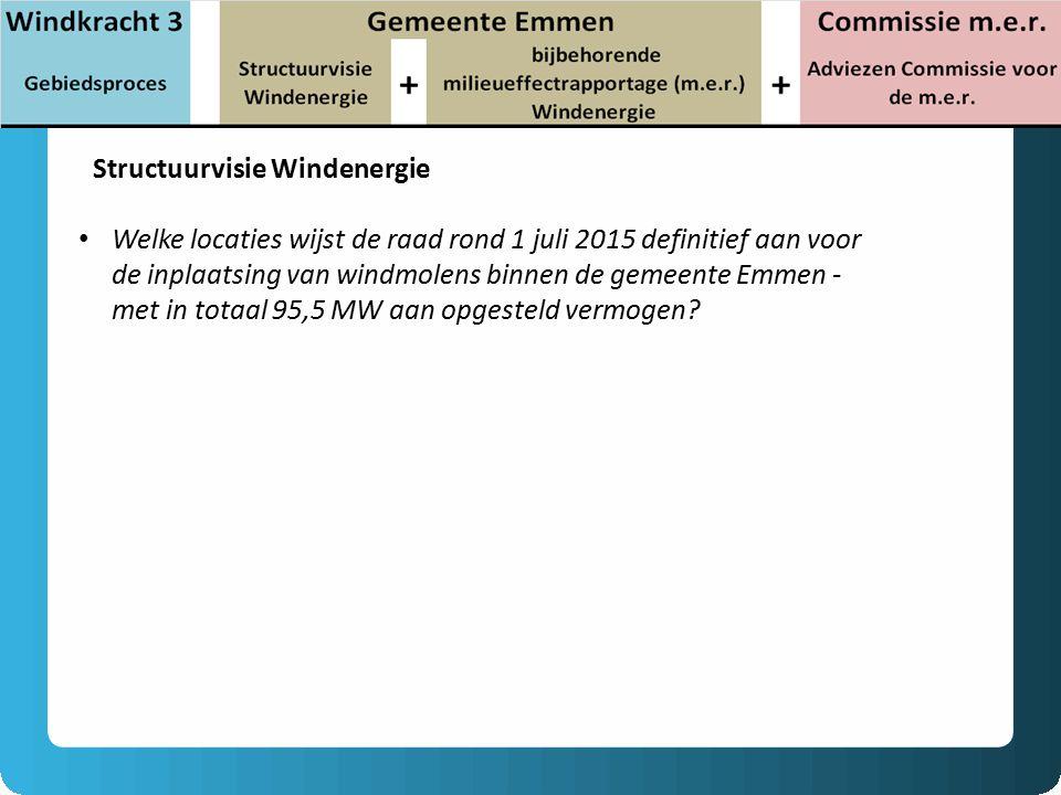 Structuurvisie Windenergie Welke locaties wijst de raad rond 1 juli 2015 definitief aan voor de inplaatsing van windmolens binnen de gemeente Emmen - met in totaal 95,5 MW aan opgesteld vermogen?