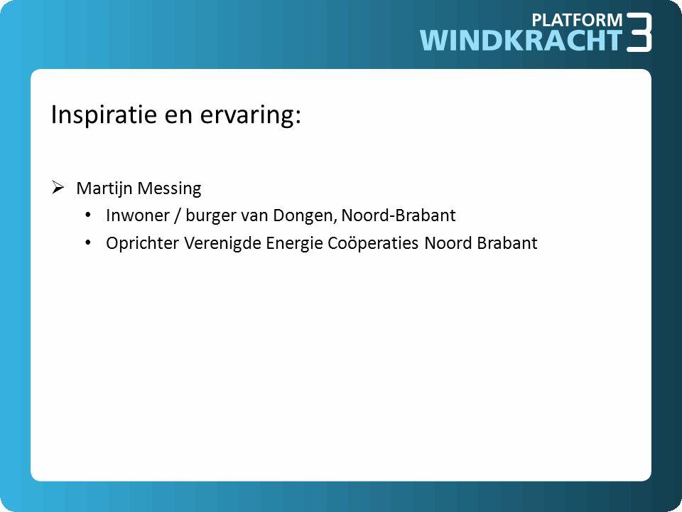 Inspiratie en ervaring:  Martijn Messing Inwoner / burger van Dongen, Noord-Brabant Oprichter Verenigde Energie Coöperaties Noord Brabant