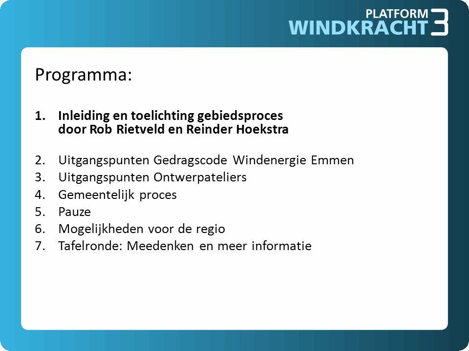 Programma: 1.Inleiding en toelichting gebiedsproces door Rob Rietveld en Reinder Hoekstra 2.Uitgangspunten Gedragscode Windenergie Emmen 3.Uitgangspunten Ontwerpateliers 4.Gemeentelijk proces 5.Pauze 6.Mogelijkheden voor de regio 7.Tafelronde: Meedenken en meer informatie