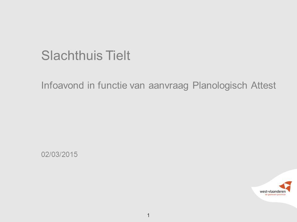 1 Slachthuis Tielt Infoavond in functie van aanvraag Planologisch Attest 02/03/2015