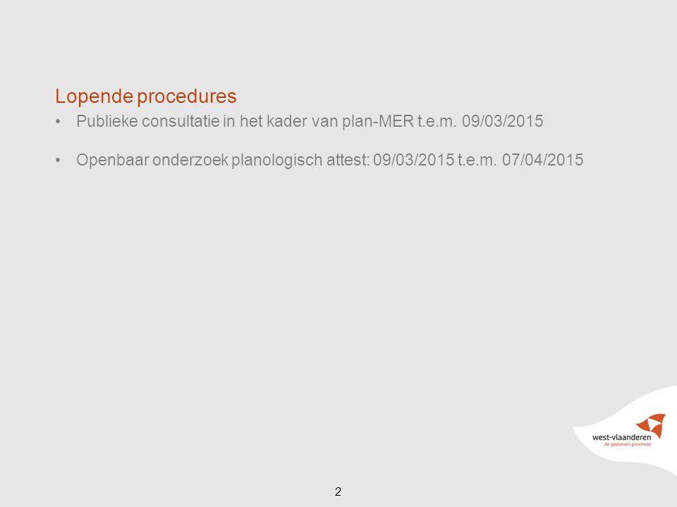 Publieke consultatie in het kader van plan-MER t.e.m. 09/03/2015 Openbaar onderzoek planologisch attest: 09/03/2015 t.e.m. 07/04/2015 2 Lopende proced