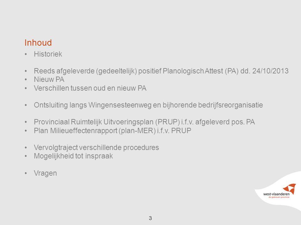3 Inhoud Historiek Reeds afgeleverde (gedeeltelijk) positief Planologisch Attest (PA) dd. 24/10/2013 Nieuw PA Verschillen tussen oud en nieuw PA Ontsl