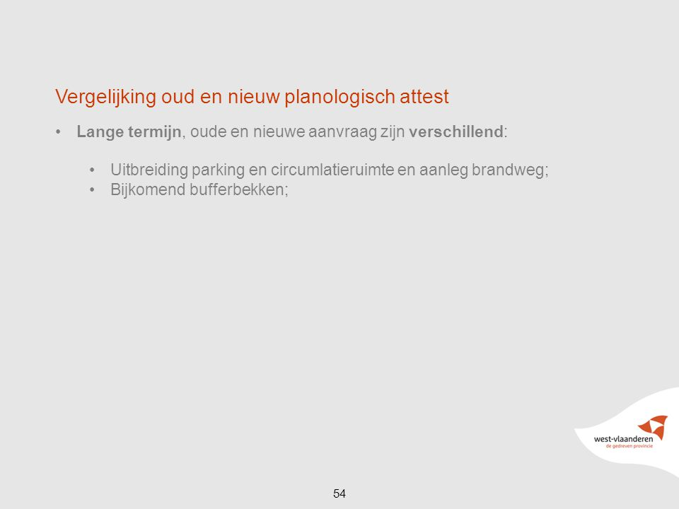 54 Lange termijn, oude en nieuwe aanvraag zijn verschillend: Uitbreiding parking en circumlatieruimte en aanleg brandweg; Bijkomend bufferbekken;