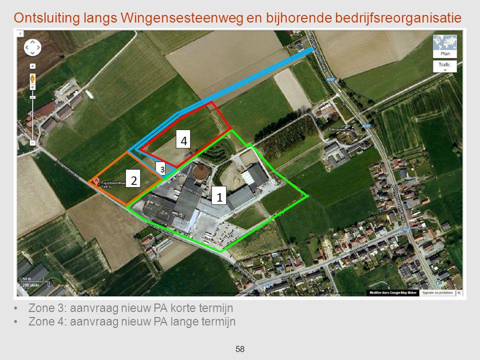 58 Ontsluiting langs Wingensesteenweg en bijhorende bedrijfsreorganisatie Zone 3: aanvraag nieuw PA korte termijn Zone 4: aanvraag nieuw PA lange term