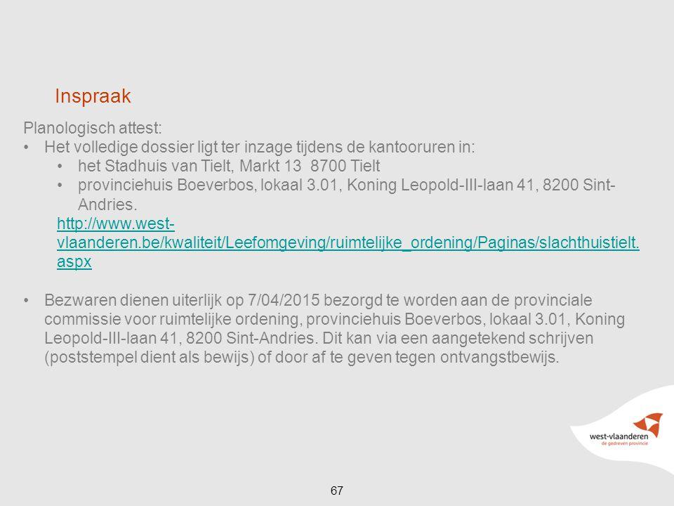 Planologisch attest: Het volledige dossier ligt ter inzage tijdens de kantooruren in: het Stadhuis van Tielt, Markt 13 8700 Tielt provinciehuis Boever