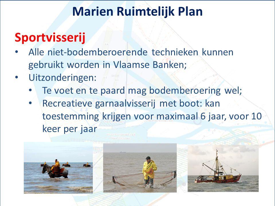 Marien Ruimtelijk Plan Sportvisserij Alle niet-bodemberoerende technieken kunnen gebruikt worden in Vlaamse Banken; Uitzonderingen: Te voet en te paar