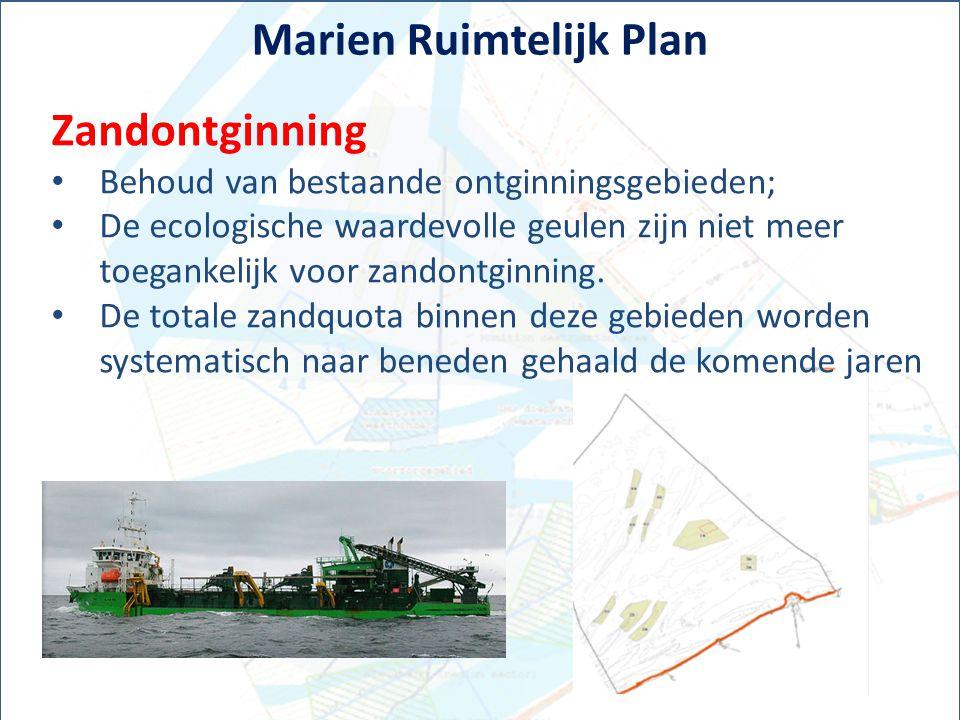 Marien Ruimtelijk Plan Zandontginning Behoud van bestaande ontginningsgebieden; De ecologische waardevolle geulen zijn niet meer toegankelijk voor zan