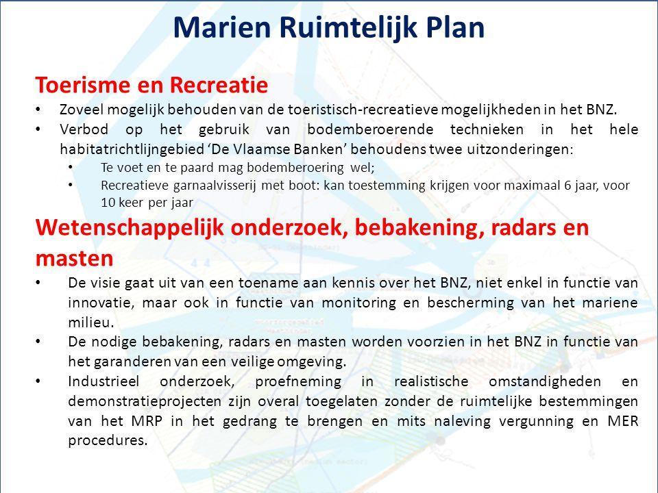 Marien Ruimtelijk Plan Toerisme en Recreatie Zoveel mogelijk behouden van de toeristisch-recreatieve mogelijkheden in het BNZ. Verbod op het gebruik v